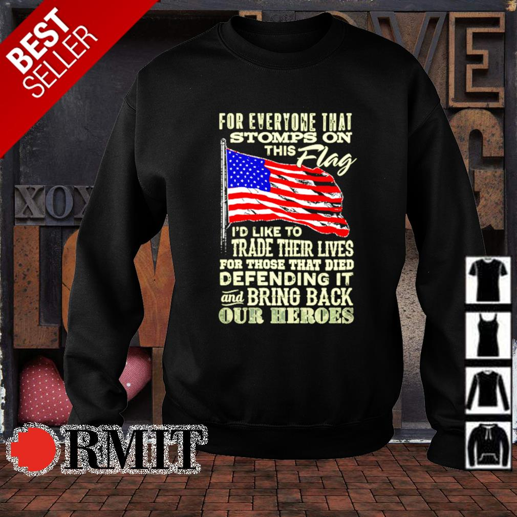 American flag for everyone that stomps on this flag I'd like to trade their lives s sweater1