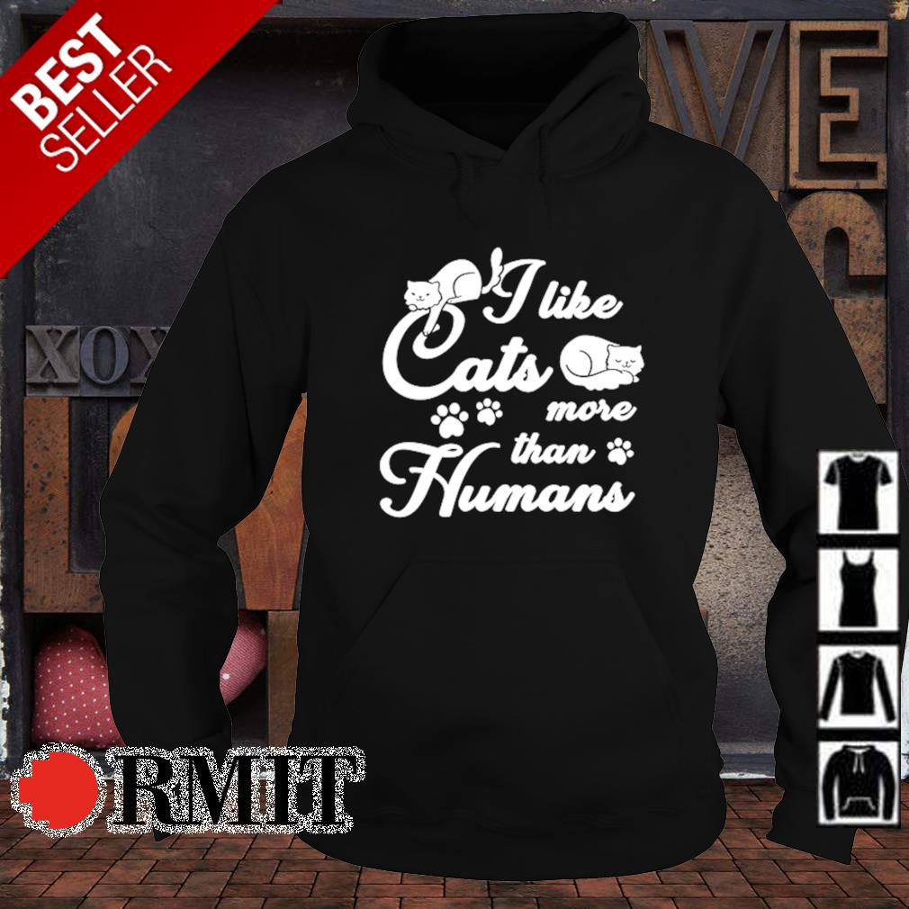 I like cats more than humans s hoodie1