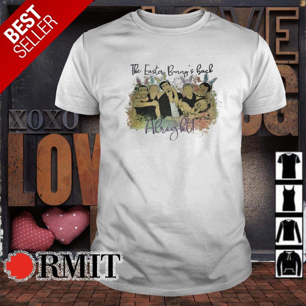The easter bunny's back Alright Backstreet Boys shirt