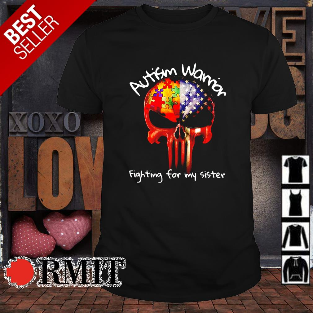 Autism warrior fighting for my sister shirt