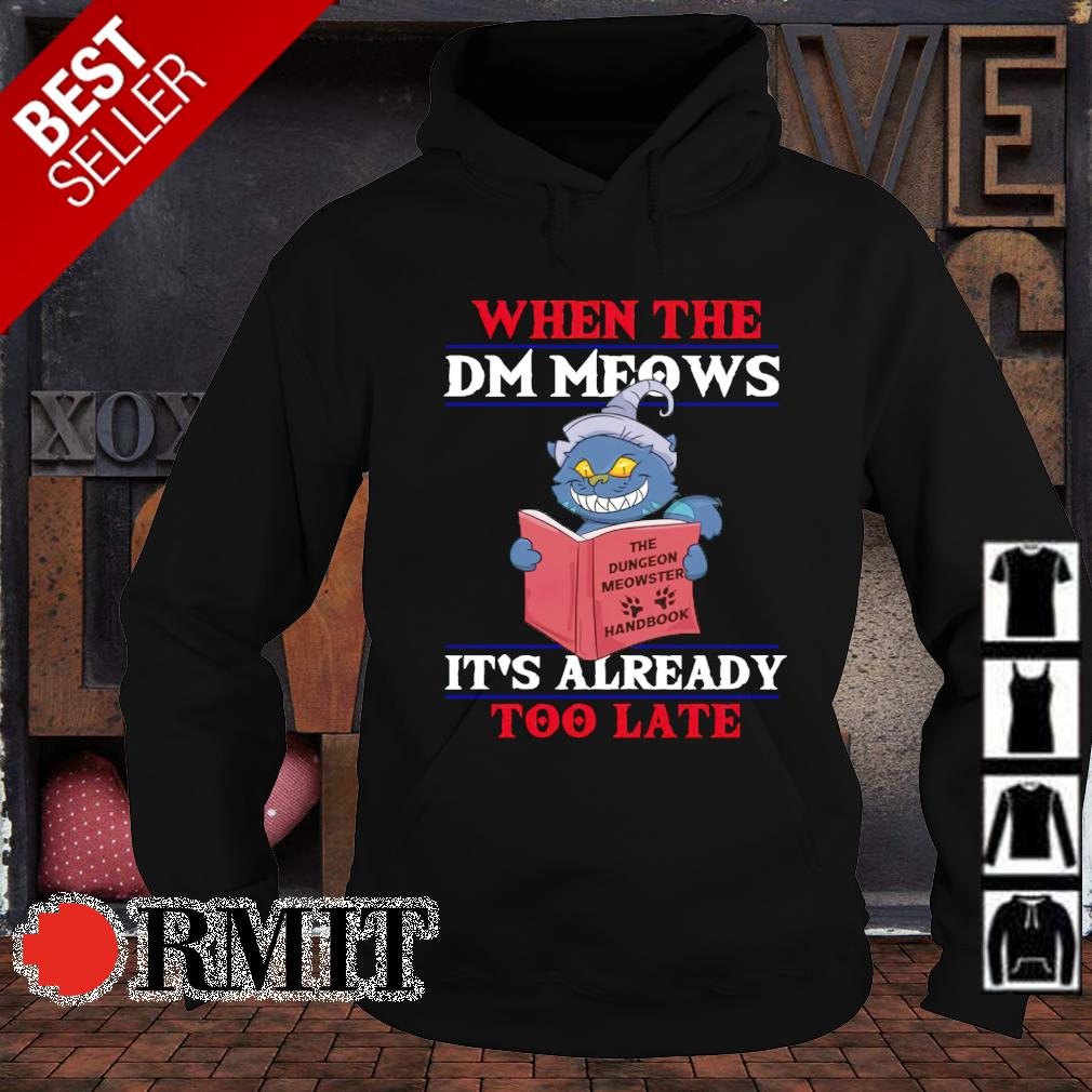 Cat it's already too late when the DM meows s hoodie1