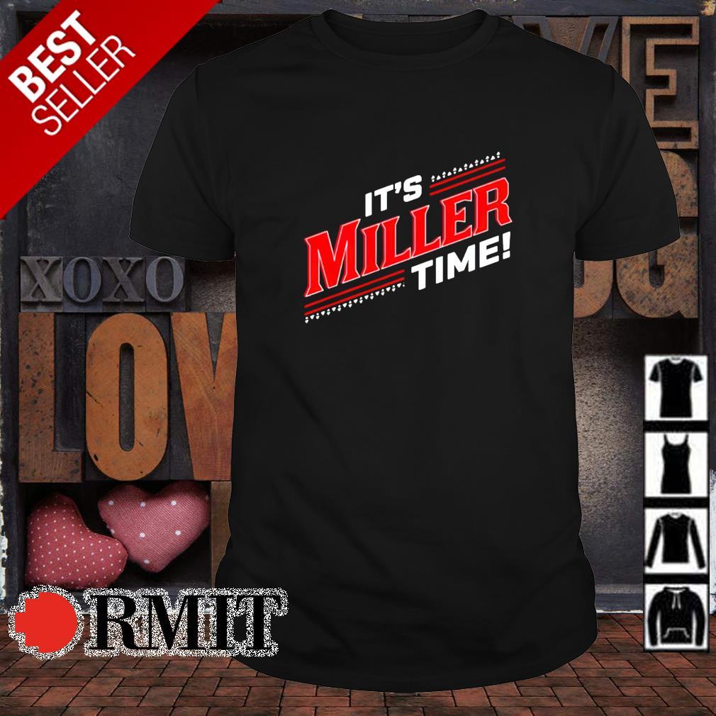 It's Miller time shirt