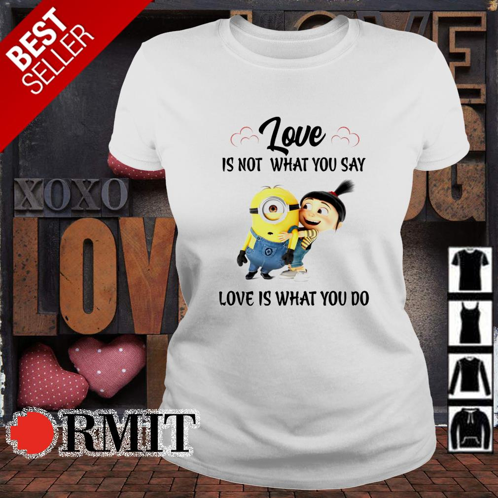 Minions love is not what you say love is what you do s ladies-tee