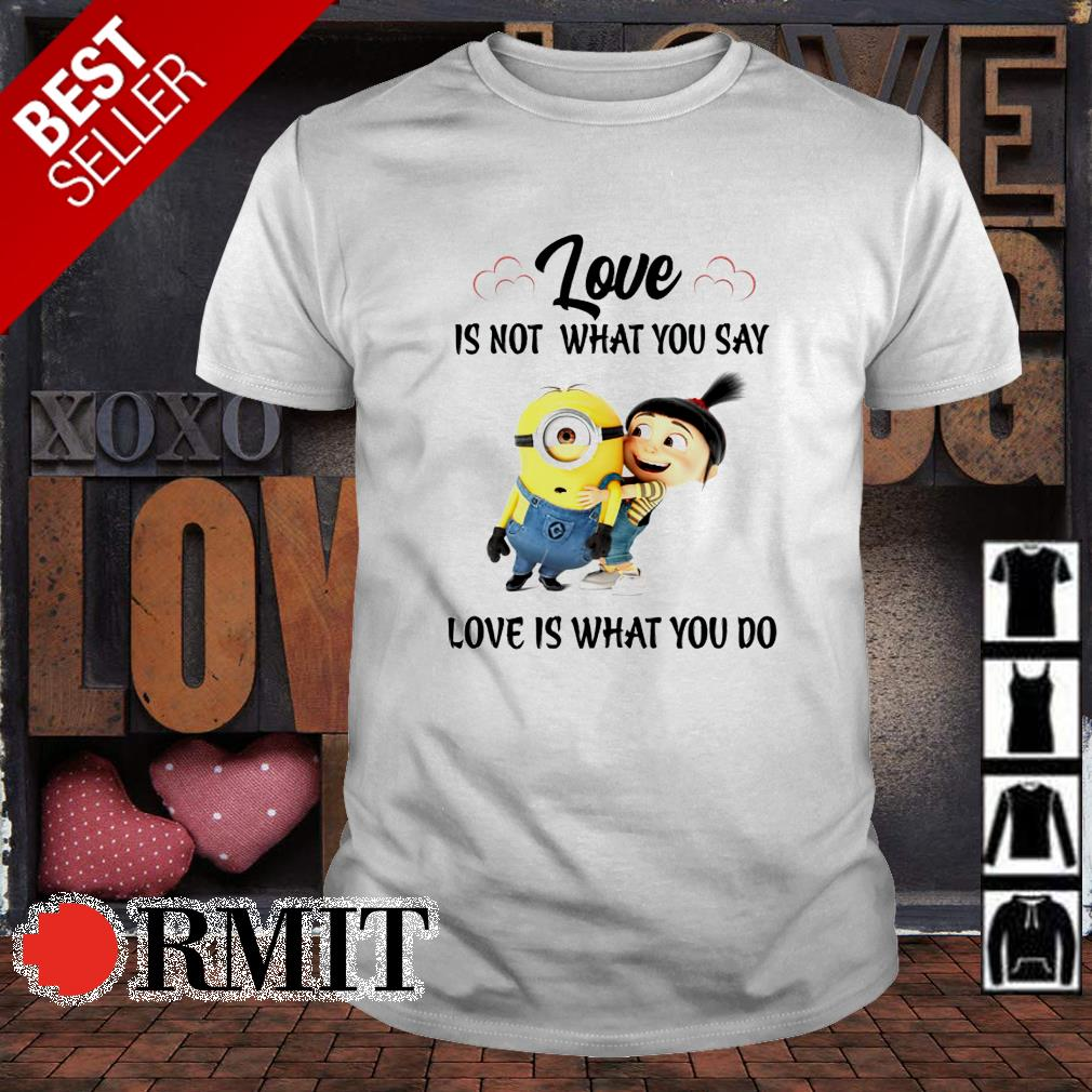 Minions love is not what you say love is what you do shirt