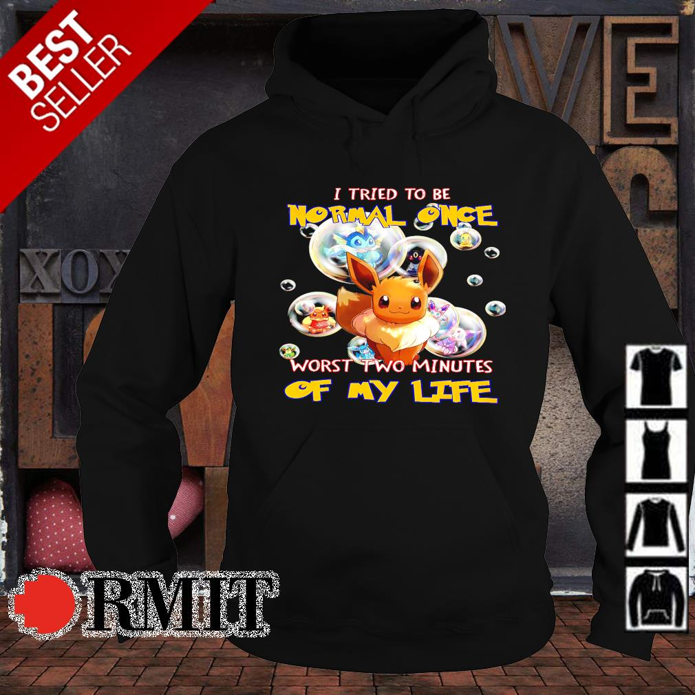 Pokemon I tried to be normal once worst two minutes of my life s hoodie1