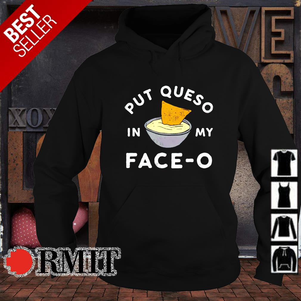 Put queso in my face-o s hoodie1