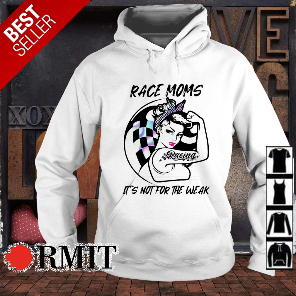 Race Moms it's not for the weak s hoodie