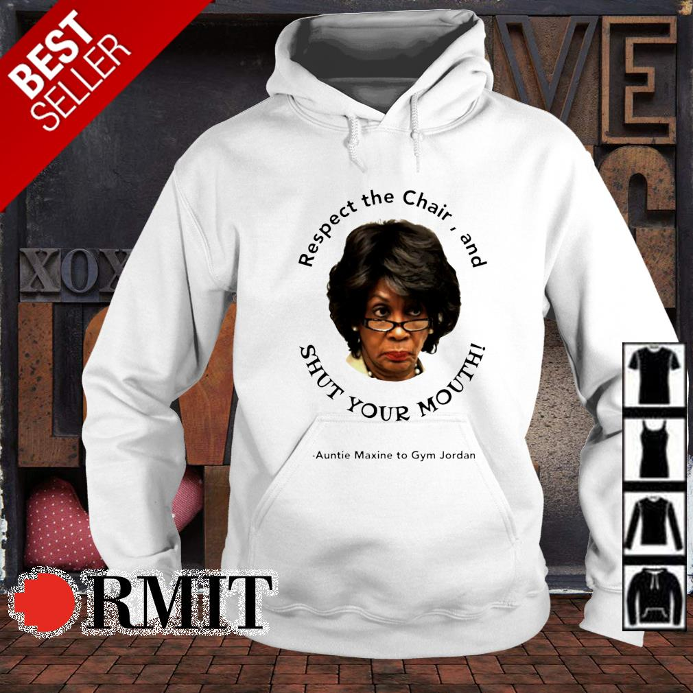 Shut your mouth respect the chair and Auntie Maxine to Gym Jordan s hoodie