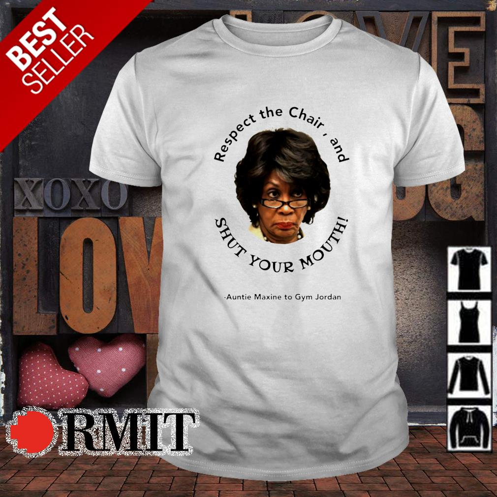 Shut your mouth respect the chair and Auntie Maxine to Gym Jordan shirt
