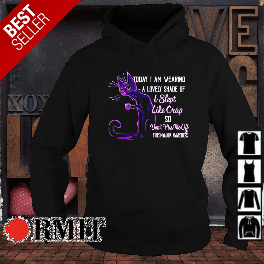 Today I am wearing a lovely shade of I slept Cat Fibromyalgia Awareness s hoodie1