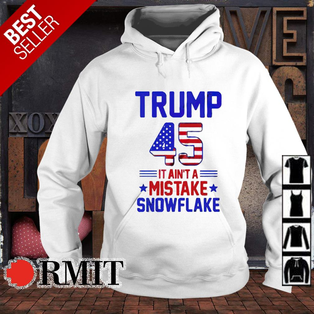 Trump 45 it's ain't a mistake snowflake s hoodie