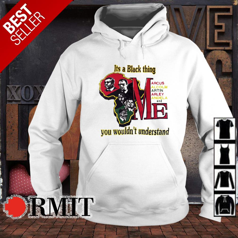 It's a black thing you wouldn't understand s hoodie