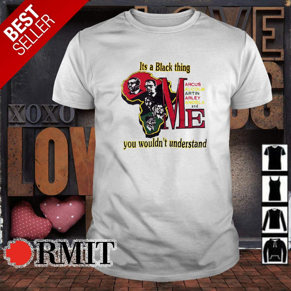 It's a black thing you wouldn't understand shirt