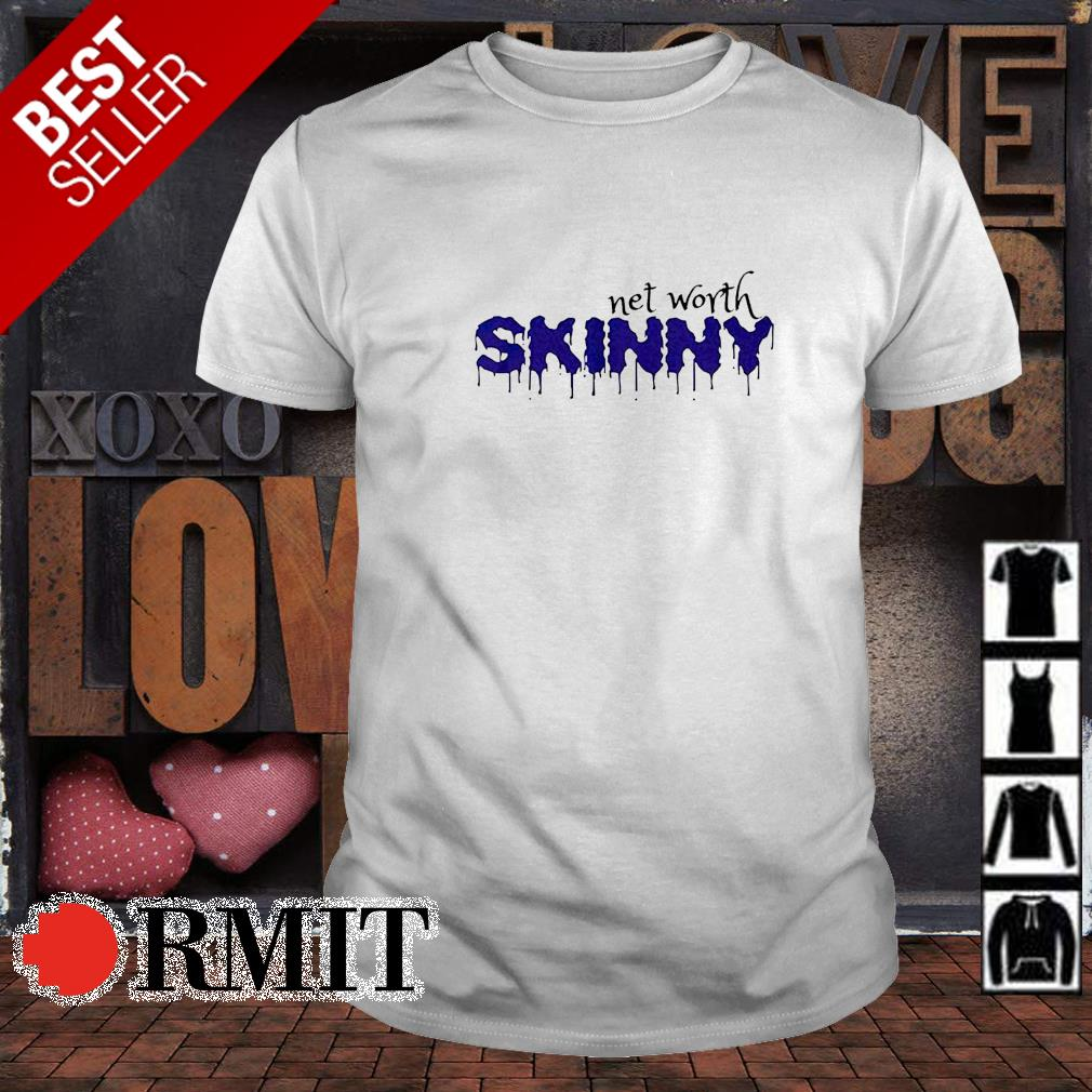 Skinny net worth shirt