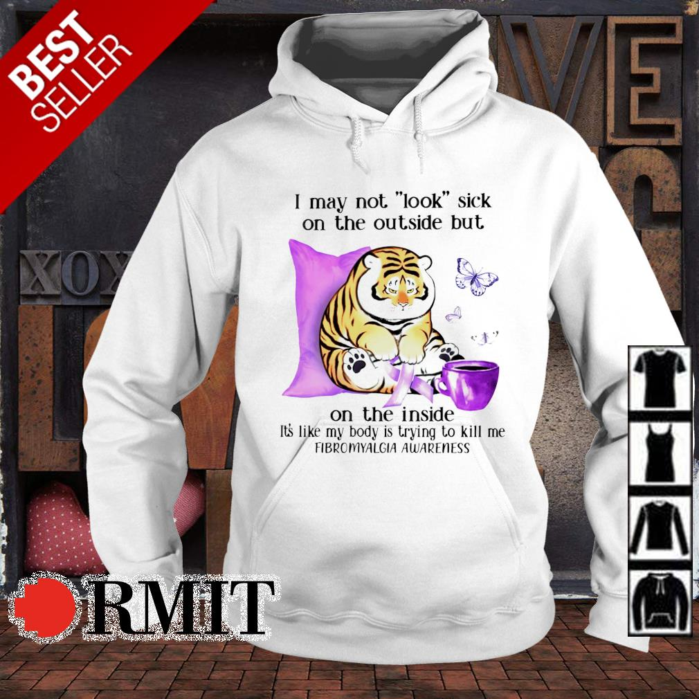 Tiger fibromyalgia I may not look sick on the outside but on the inside s hoodie