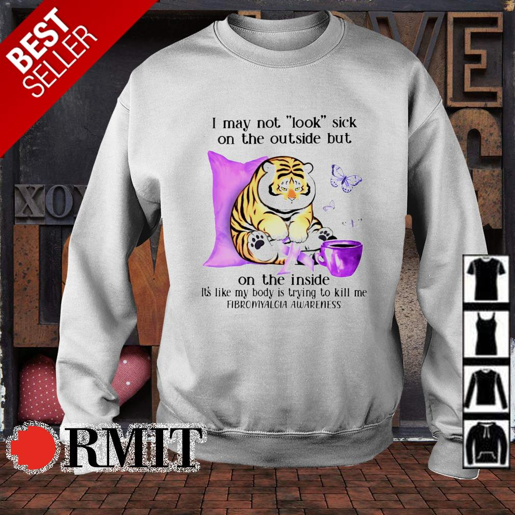 Tiger fibromyalgia I may not look sick on the outside but on the inside s sweater