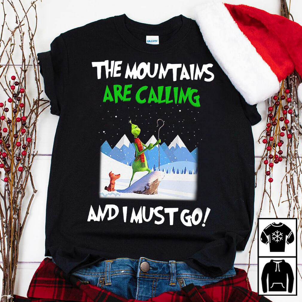 Grinch The mountain are calling and I must go Christmas shirt