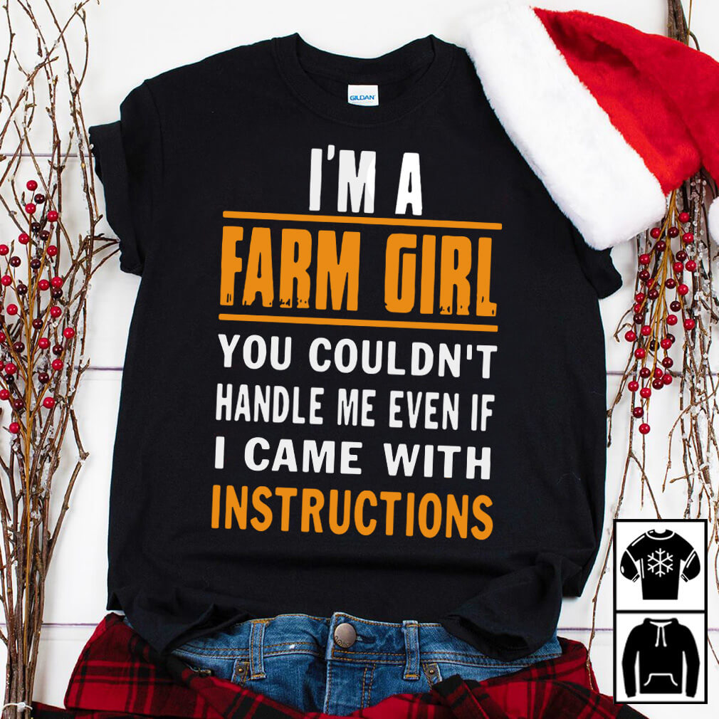 I'm a farm girl you couldn't handle me even if I came with instructions shirt