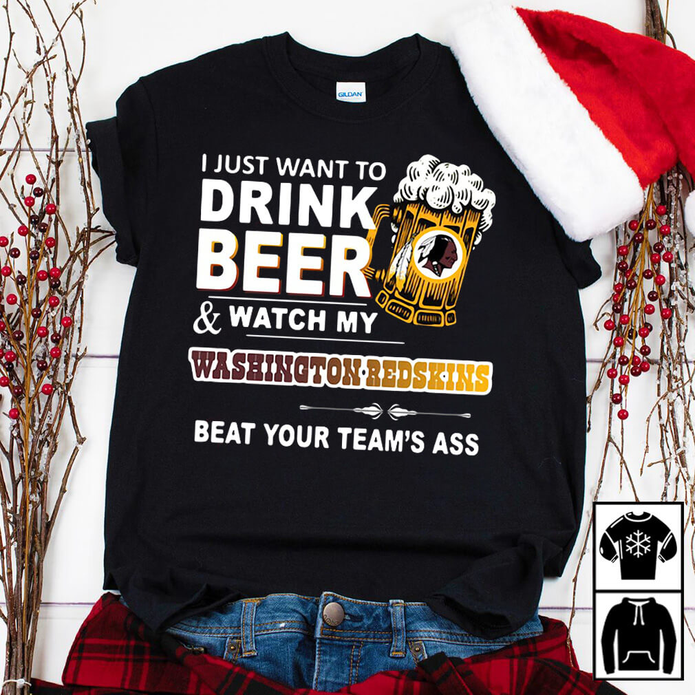 Amazing I like party and drink beer watch my Washington Redskins beat your team Ass shirt