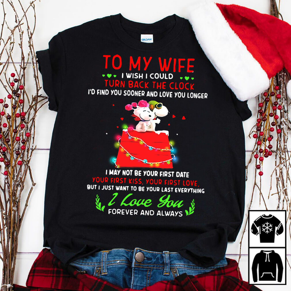 Snoopy To my wife I wish I could turn back the clock I'd find you sooner and love you longer shirt