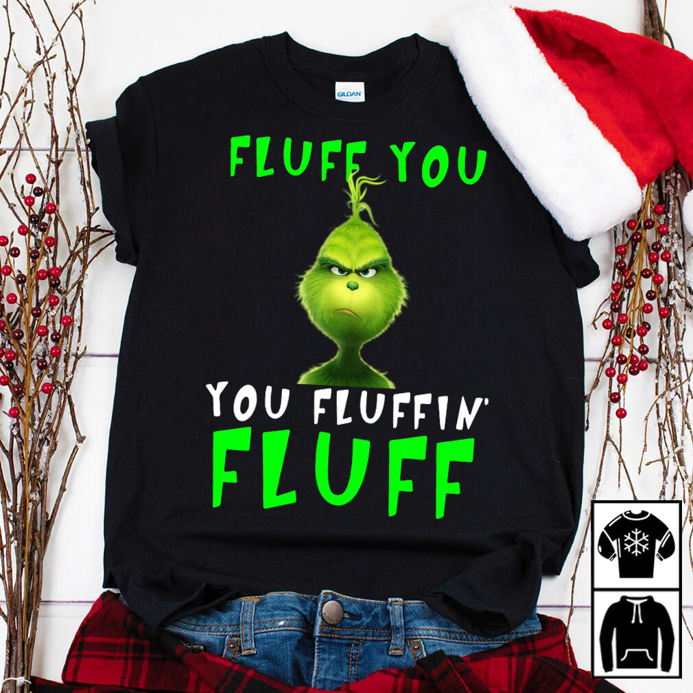 Grinch Fluff you Fluffin' Fluff black shirt