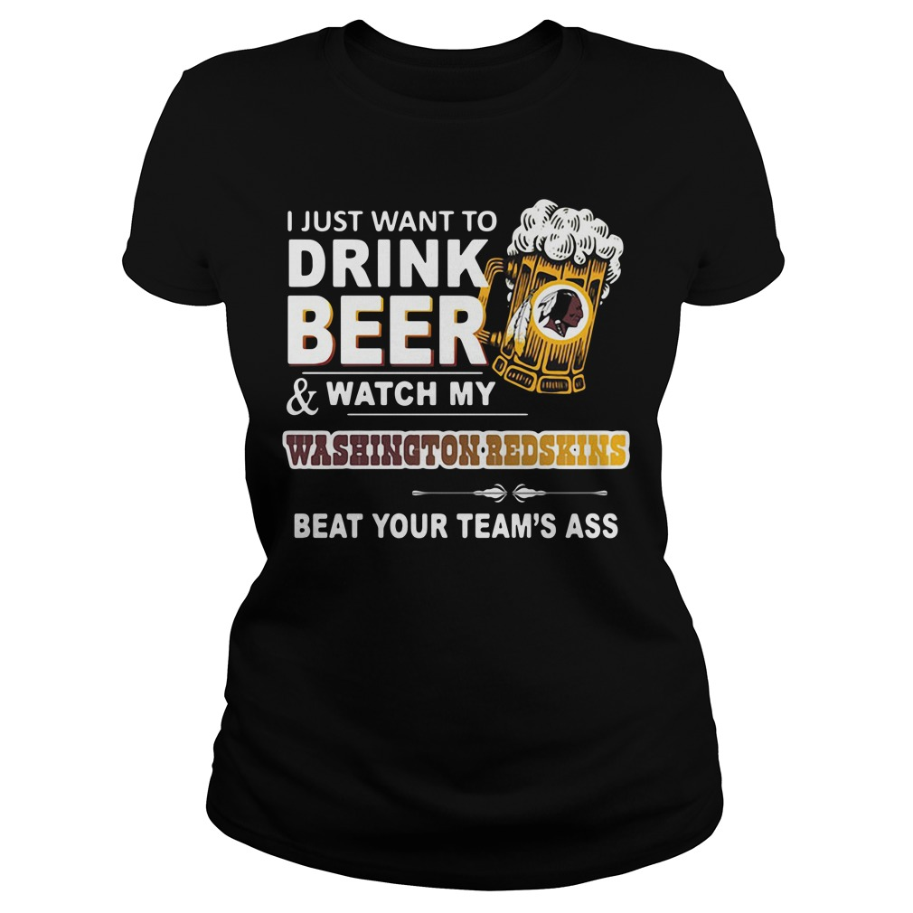 Amazing I like party and drink beer watch my Washington Redskins beat your team Ass Ladies Tee