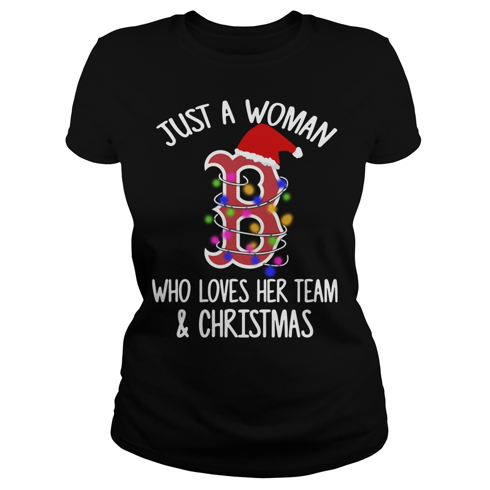 Boston Red Sox Just a woman who loves her team and Christmas Ladies Tee
