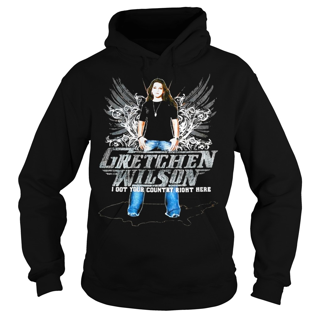 Gretchen Wilson I got your country right here country music lovers Hoodie