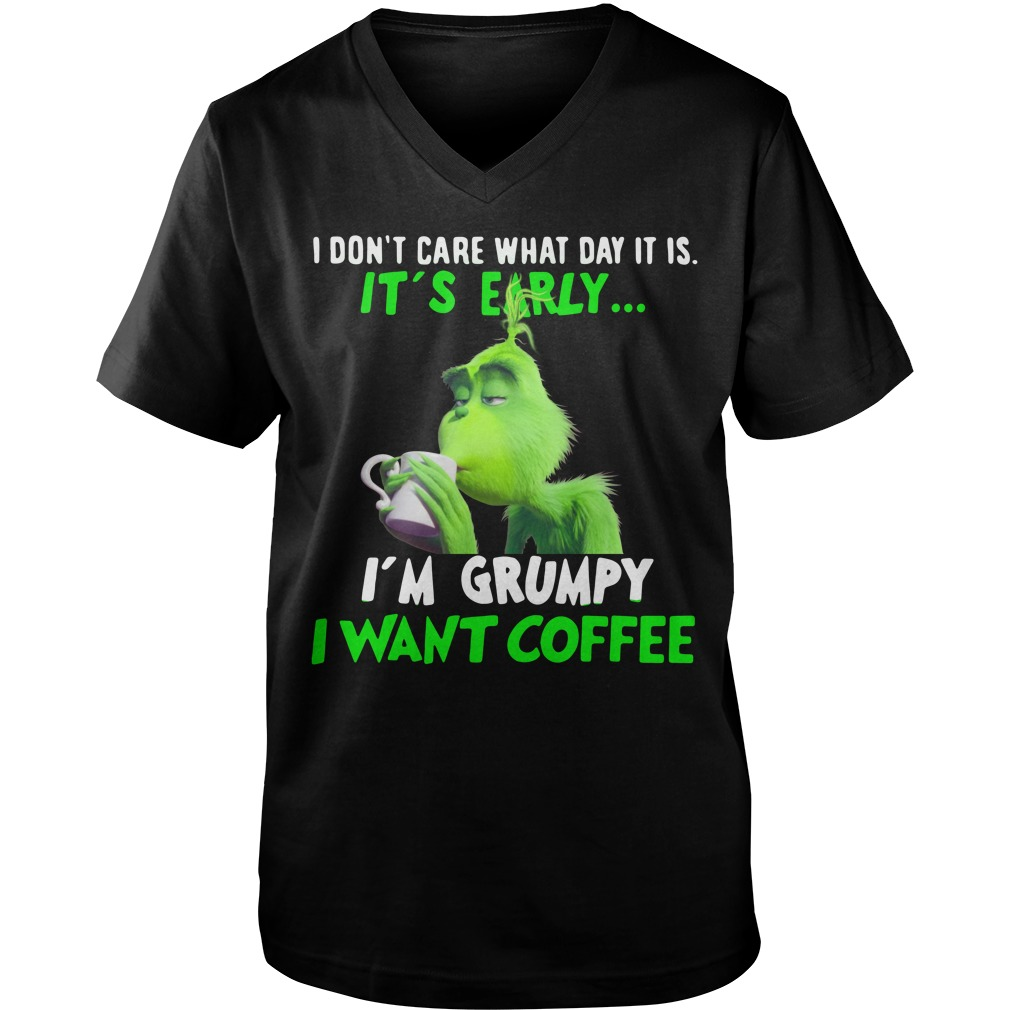 Grinch Don't care what day It is It's early I'm Grumpy want coffee Guy V-Neck