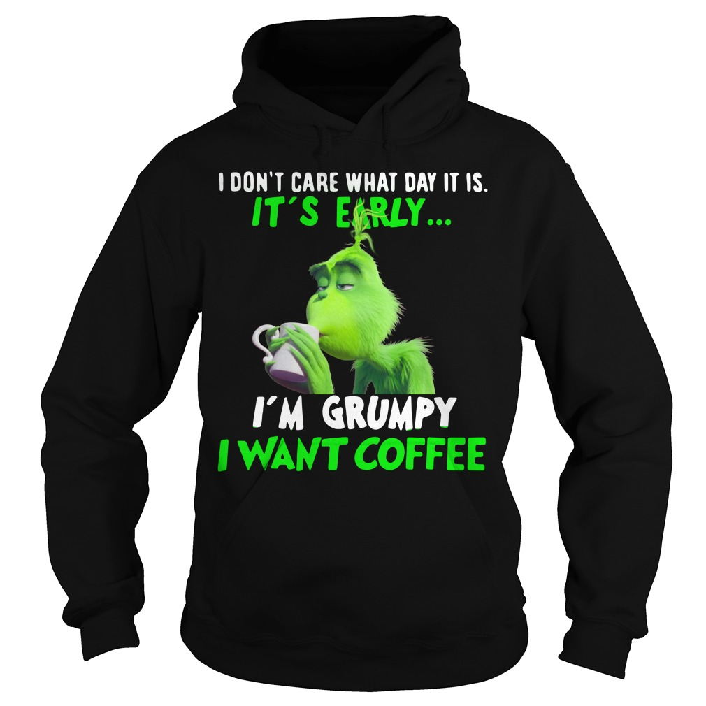Grinch Don't care what day It is It's early I'm Grumpy want coffee Hoodie