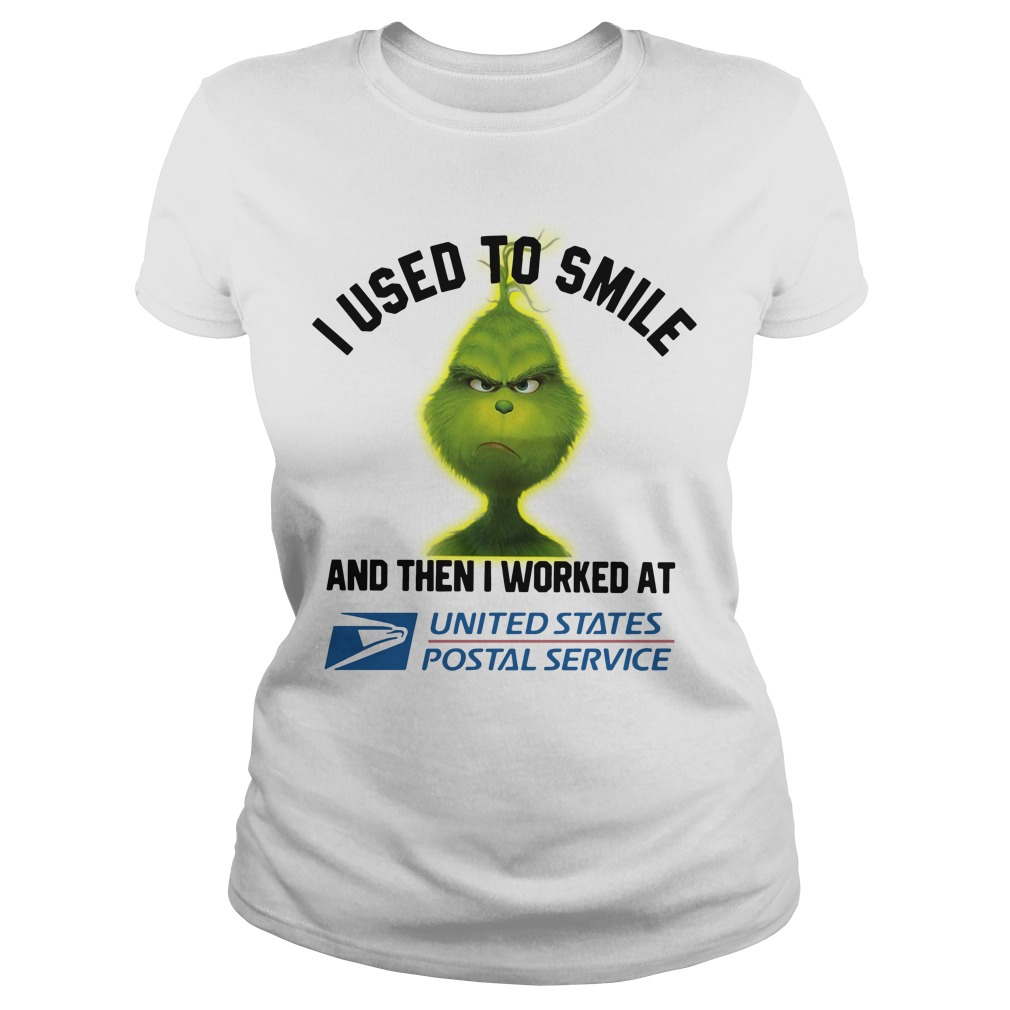Grinch I used to smile and then I worked at United States Postal Service Ladies Tee