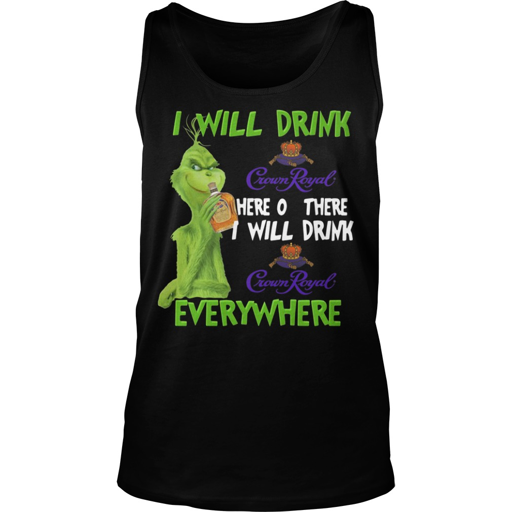 Grinch I will drink Crown Royal here or there I will drink Crown Royal everywhere Tank Top