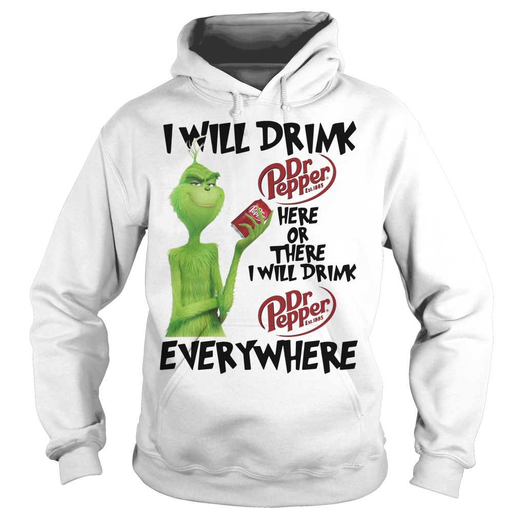 Grinch I will drink Dr. Pepper here or there or everywhere Hoodie