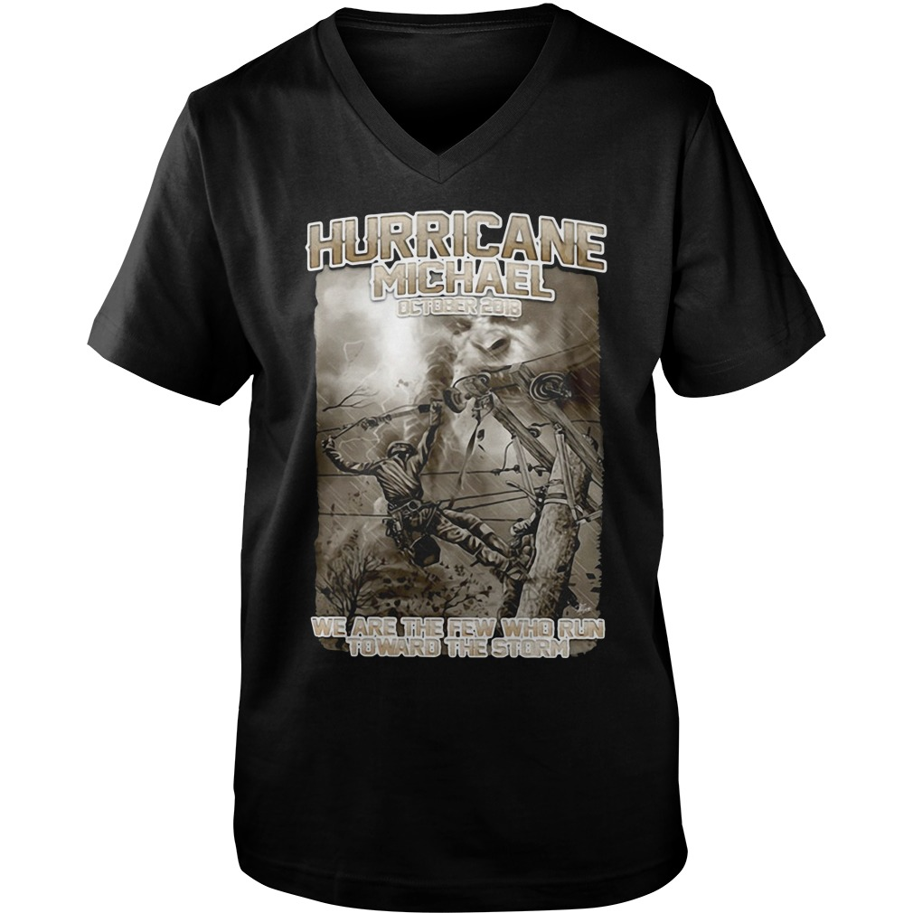 Hurricane Michael October 2018 we are the few who run toward the storm lineman Guy V-Neck