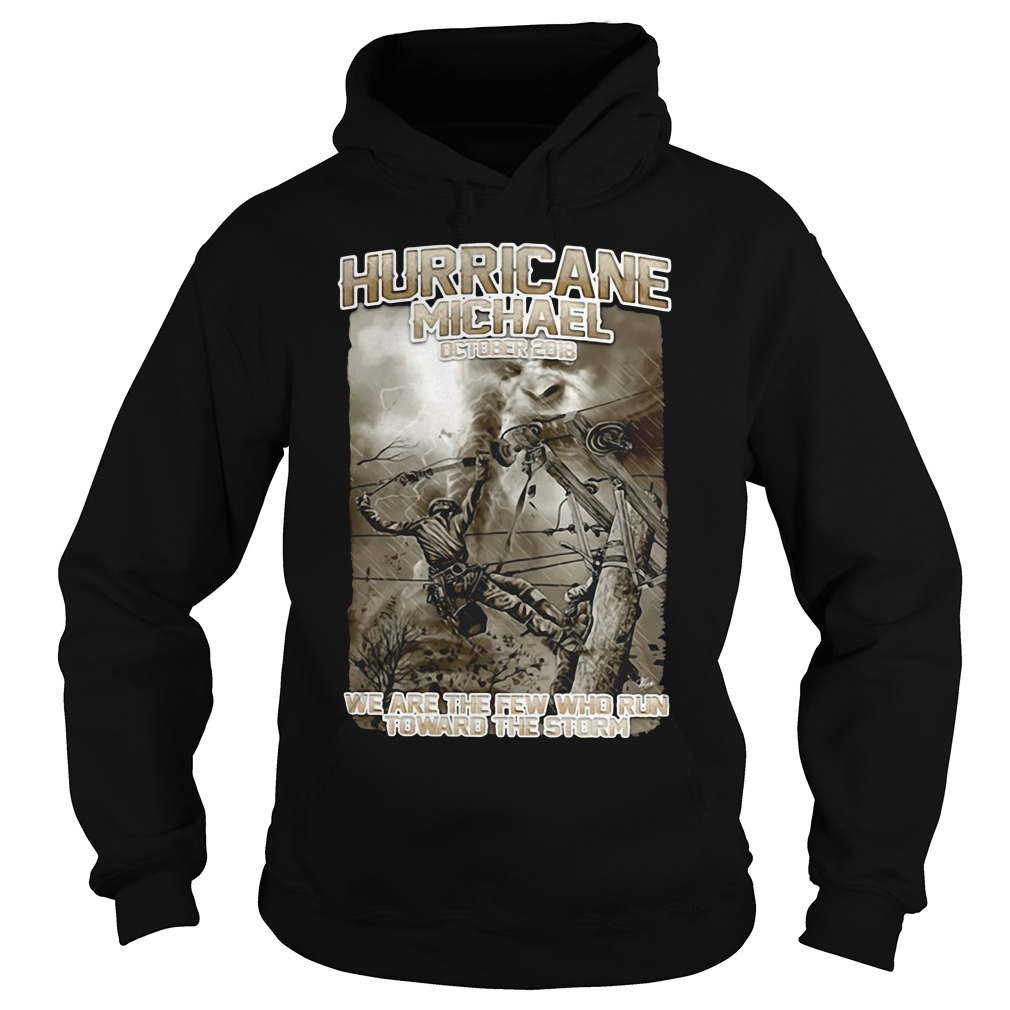 Hurricane Michael October 2018 we are the few who run toward the storm lineman Hoodie