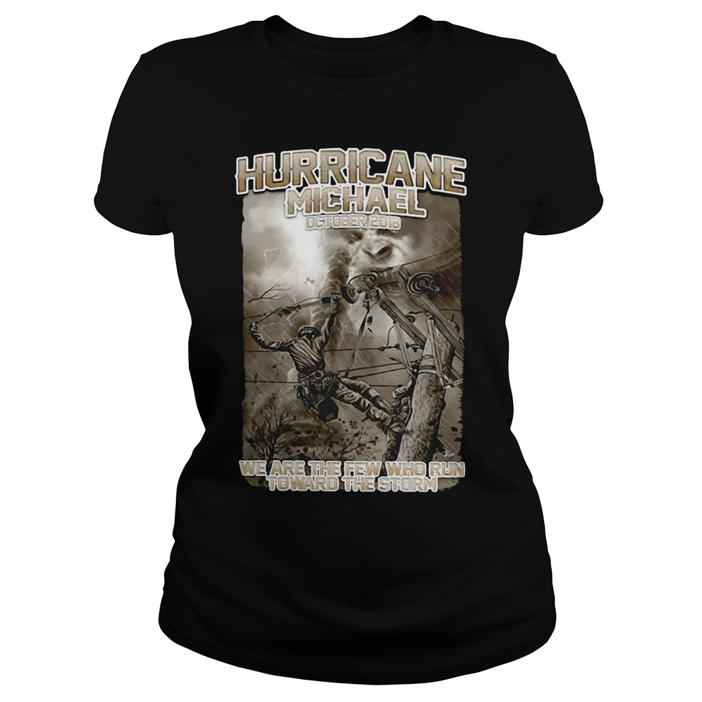 Hurricane Michael October 2018 we are the few who run toward the storm lineman Ladies Tee