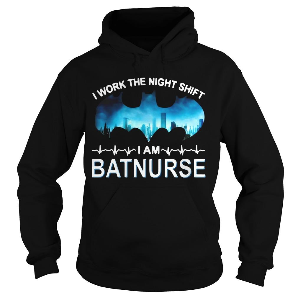 I work the night shift I am batnurse Hoodie