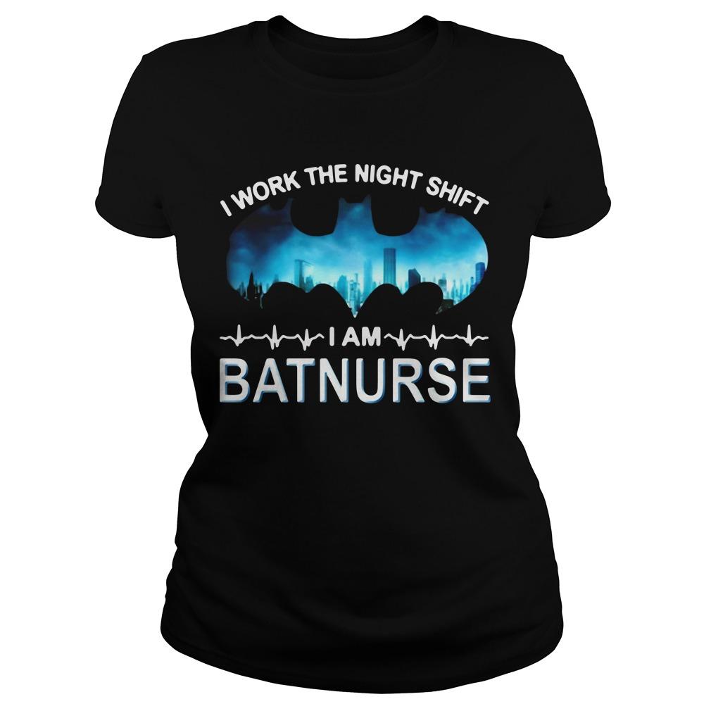I work the night shift I am batnurse Ladies Tee