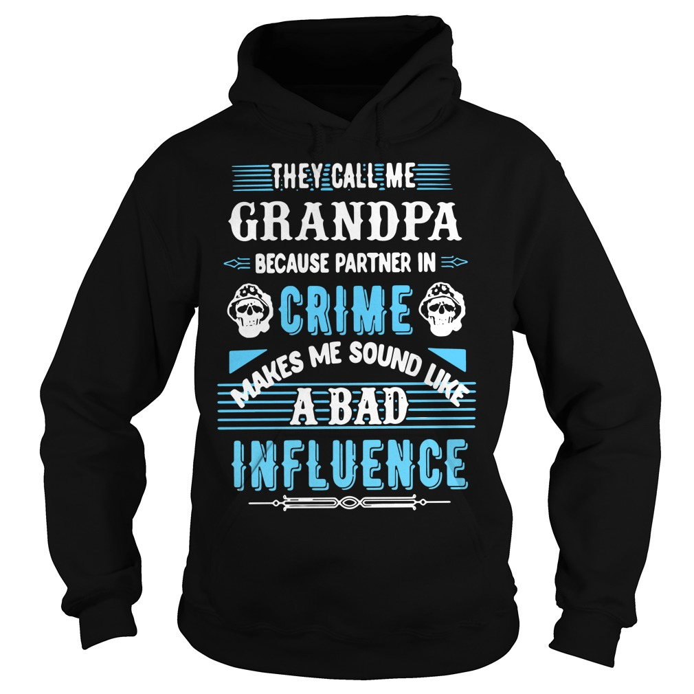 They call me grandpa because partner in Crime makes me sound like a bad influence Hoodie