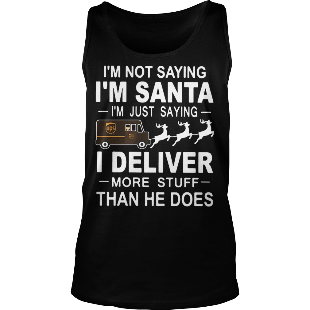 I'm not saying I'm Santa I'm just saying I deliver more stuff than he does Christmas Tank Top
