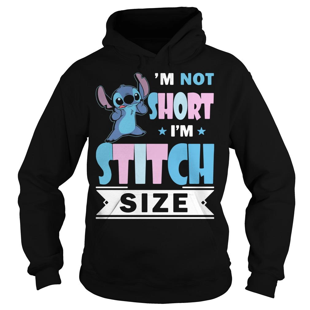 I'm not short I'm Stitch size Hoodie