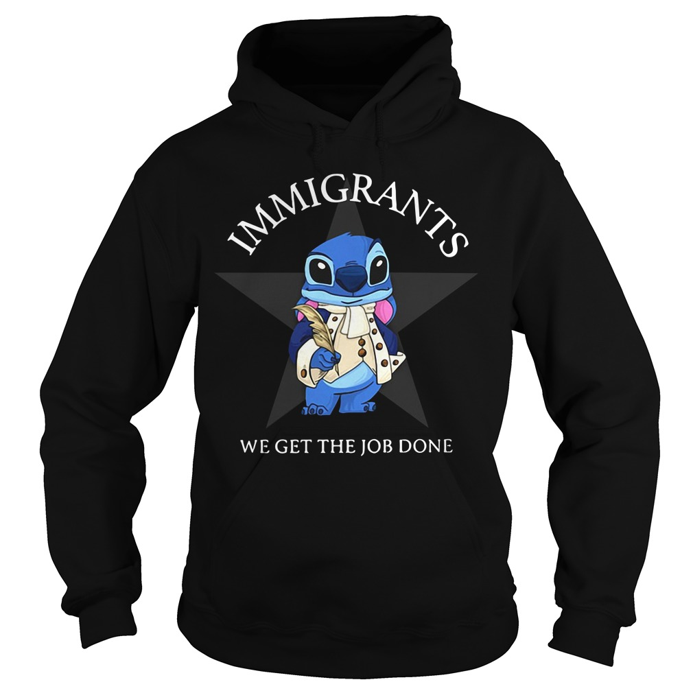 Immigrants we get the job done Stitch Hoodie
