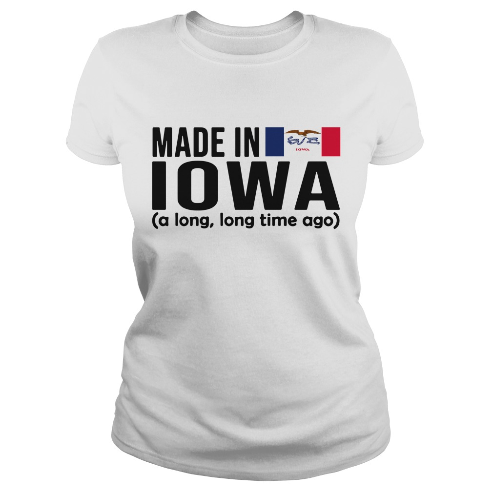 Made in Iowa a long long time ago Ladies Tee