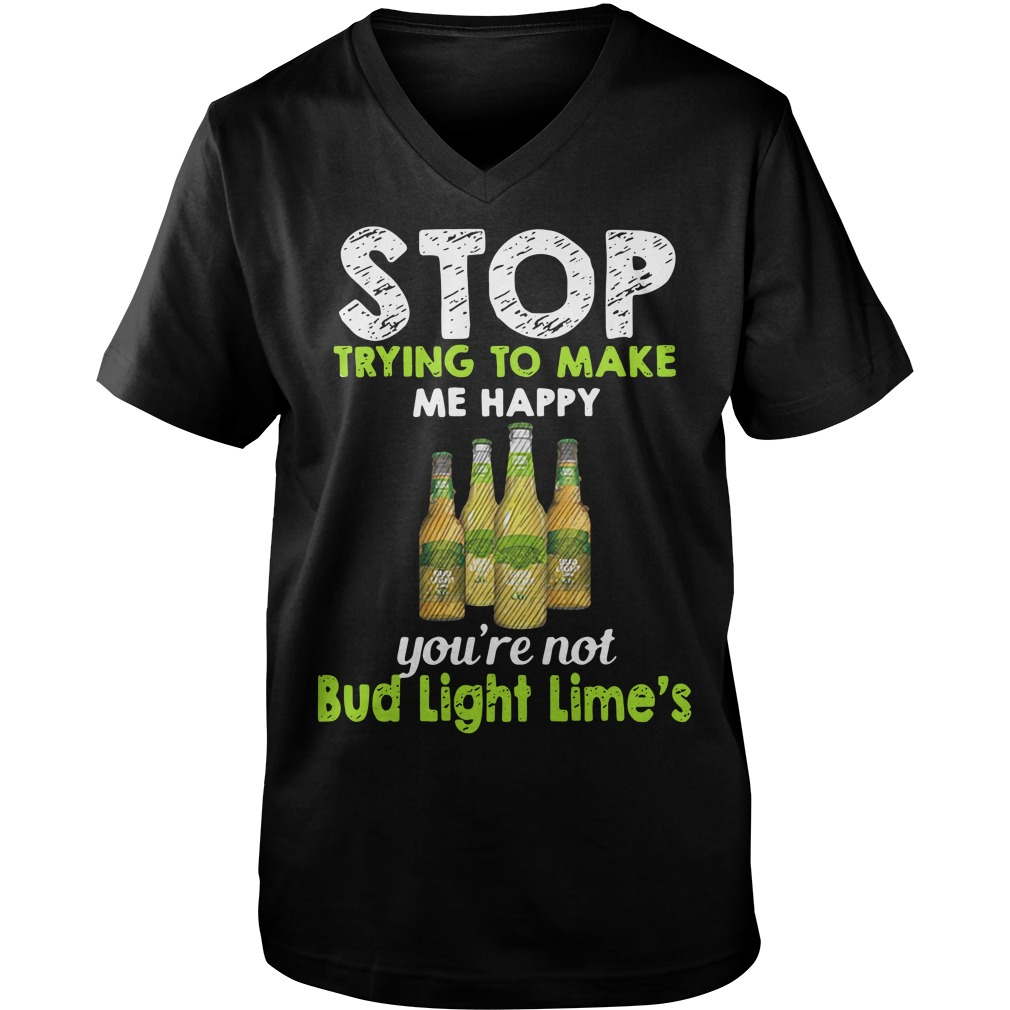 Stop trying to make me happy you're not Bub Light Lime's Guy V-Neck