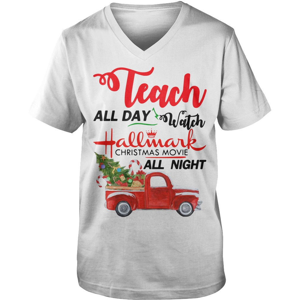 Teach all day watch Hallmark Christmas movies all night Guy V-Neck