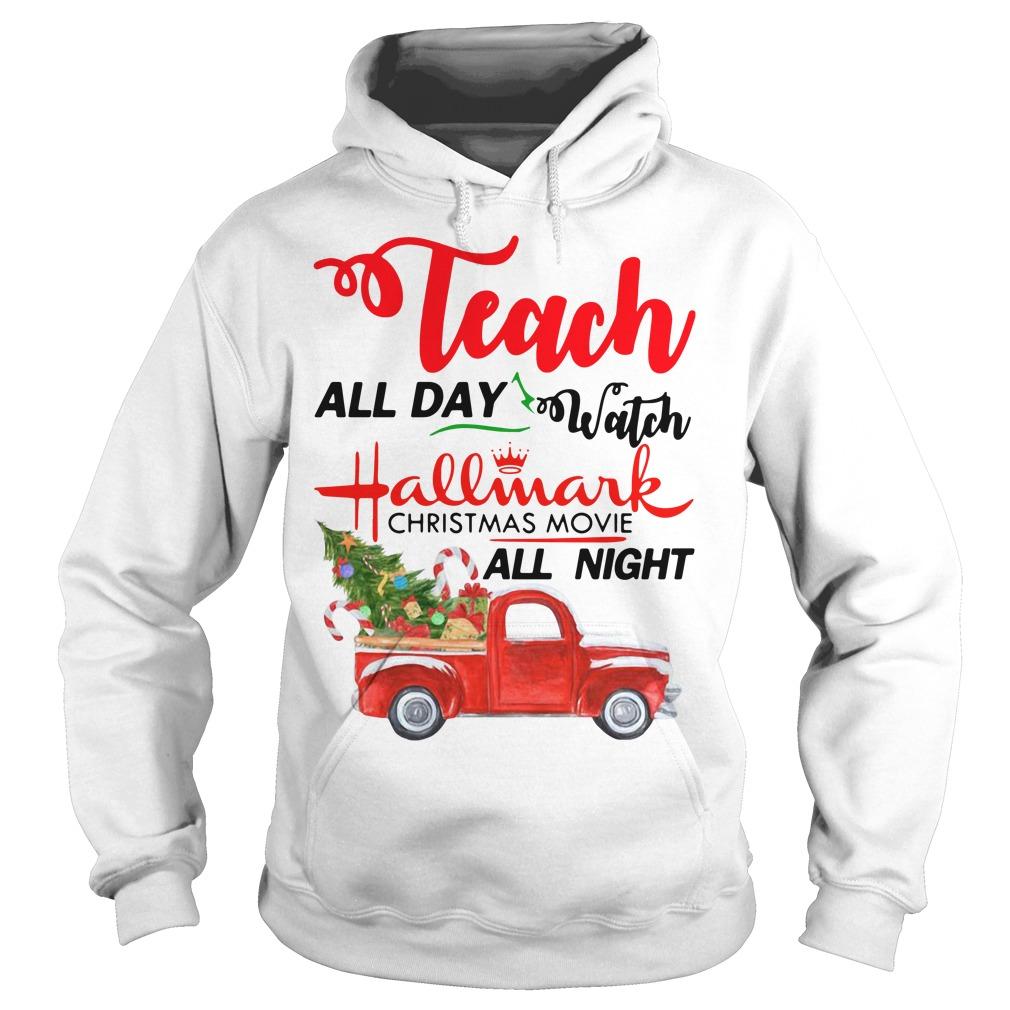 Teach all day watch Hallmark Christmas movies all night Hoodie