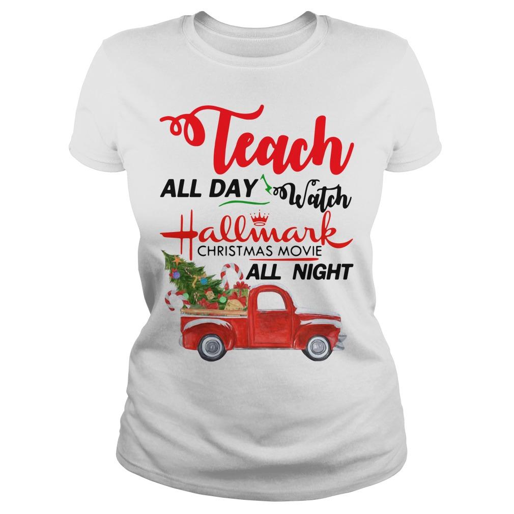 Teach all day watch Hallmark Christmas movies all night Ladies Tee
