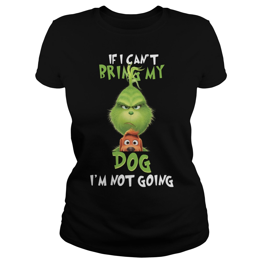 The Grinch If I can't bring my dog I'm not going Ladies Tee