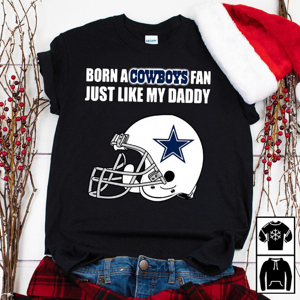 Born a cowboys fan just like my Daddy shirt