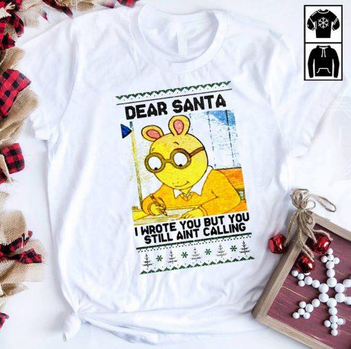 Dear Santa I wrote you but you still ain't calling shirt